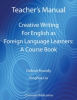 Teacher's Manual - Creative Writing for English as Foreign Language Learners: A Course Book