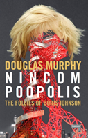 Nincompoopolis: The Follies of Boris Johnson