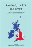 Scotland, the UK and Brexit A Guide to the Future