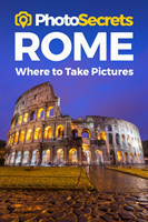 Photosecrets Rome Where to Take Pictures: A Photographer's Guide to the Best Photo Spots