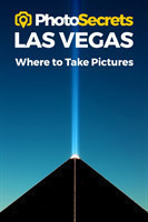 Photosecrets Las Vegas Where to Take Pictures: A Photographer's Guide to the Best Photo Spots
