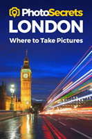 Photosecrets London Where to Take Pictures: A Photographer's Guide to the Best Photo Spots