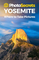 Photosecrets Yosemite Where to Take Pictures: A Photographer's Guide to the Best Photo Spots