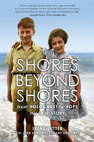 Shores Beyond Shores From Holocaust to Hope: My True Story