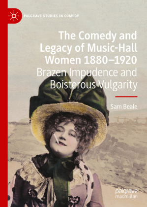 Comedy and Legacy of Music-Hall Women 1880-1920