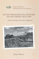 An An Environmental History of Southern Malawi Land and People of the Shire Highlands