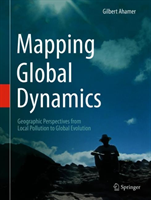 Mapping Global Dynamics Geographic Perspectives from Local Pollution to Global Evolution