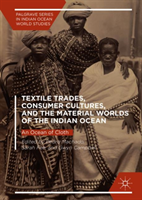 Textile Trades, Consumer Cultures, and the Material Worlds of the Indian Ocean An Ocean of Cloth