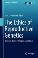 The The Ethics of Reproductive Genetics Between Utility, Principles, and Virtues