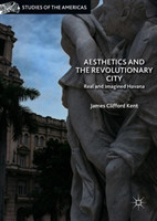 Aesthetics and the Revolutionary City Real and Imagined Havana