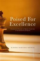 Poised for Excellence Fundamental Principles of Effective Leadership in the Boardroom and Beyond