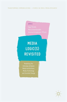 Media Logic(s) Revisited Modelling the Interplay between Media Institutions, Media Technology and Societal Change