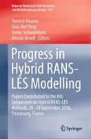 Progress in Hybrid RANS-LES Modelling Papers Contributed to the 6th Symposium on Hybrid RANS-LES Methods, 26-28 September 2016, Strasbourg, France