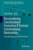 Reconsidering Constitutional Formation II Decisive Constitutional Normativity From Old Liberties to New Precedence