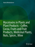 Mycotoxins in Plants and Plant Products Cocoa, Coffee, Fruits and Fruit Products, Medicinal Plants, Nuts, Spices, Wine