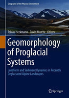 Geomorphology of Proglacial Systems Landform and Sediment Dynamics in Recently Deglaciated Alpine Landscapes