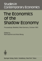 The Economics of the Shadow Economy Proceedings of the International Conference on the Economics of the Shadow Economy, Held at the University of Bielefeld, West Germany, October 10-14, 1983