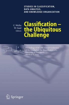 Classification - the Ubiquitous Challenge Proceedings of the 28th Annual Conference of the Gesellschaft fur Klassifikation e.V., University of Dortmund, March 9-11, 2004