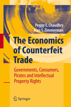 The Economics of Counterfeit Trade Governments, Consumers, Pirates and Intellectual Property Rights