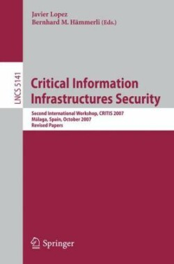 Critical Information Infrastructures Security Second International Workshop, CRITIS 2007, Benalmadena-Costa, Spain, October 3-5, 2007