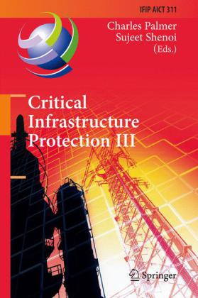 Critical Infrastructure Protection III Third IFIP WG 11.10 International Conference, Hanover, New Hampshire, USA, March 23-25, 2009, Revised Selected Papers