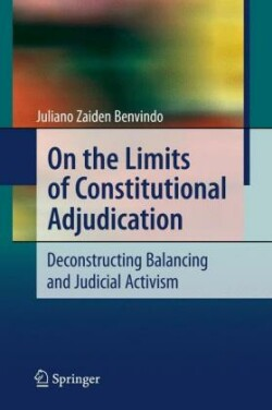 On the Limits of Constitutional Adjudication Deconstructing Balancing and Judicial Activism