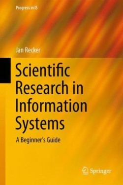 Scientific Research in Information Systems A Beginner's Guide
