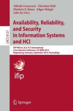 Availability, Reliability, and Security in Information Systems and HCI IFIP WG 8.4, 8.9, TC 5 International Cross-Domain Conference, CD-ARES 2013, Regensburg, Germany, September 2-6, 2013, Proceedings