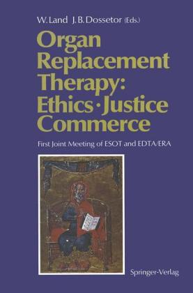 Organ Replacement Therapy: Ethics, Justice Commerce First Joint Meeting of ESOT and EDTA/ERA Munich December 1990