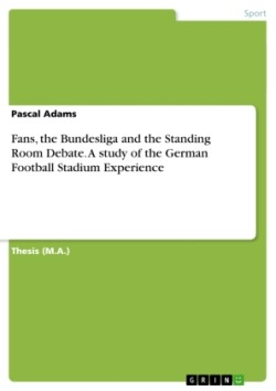 Fans, the Bundesliga and the Standing Room Debate. A study of the German Football Stadium Experience