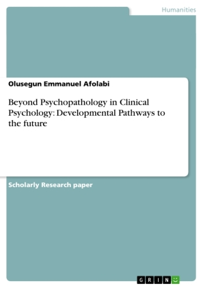 Beyond Psychopathology in Clinical Psychology: Developmental Pathways to the future Developmental Pathways to the Future