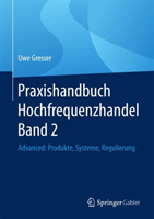 Praxishandbuch Hochfrequenzhandel Band 2 Advanced: Produkte, Systeme, Regulierung