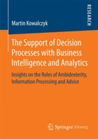 The Support of Decision Processes with Business Intelligence and Analytics Insights on the Roles of Ambidexterity, Information Processing and Advice