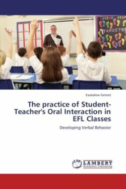 The practice of Student-Teacher's Oral Interaction in EFL Classes