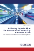 Achieving Superior Firm Performance and Increasing Customer Value