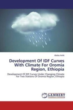 Development Of IDF Curves With Climate For Oromia Region, Ethiopia