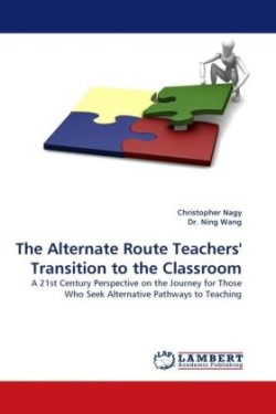The The Alternate Route Teachers' Transition to the Classroom