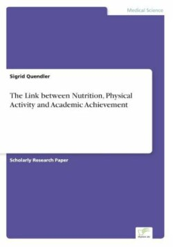 The The Link between Nutrition, Physical Activity and Academic Achievement