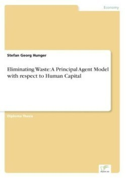 Eliminating Waste: A Principal Agent Model with respect to Human Capital A Principal Agent Model with Respect to Human Capital