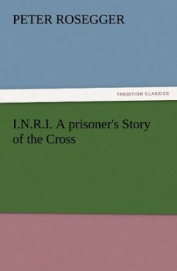 I.N.R.I. A prisoner's Story of the Cross