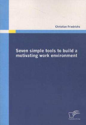 Seven Simple Tools to Build a Motivating Work Environment
