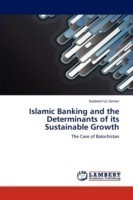 Islamic Banking and the Determinants of Its Sustainable Growth