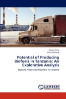 Potential of Producing Biofuels in Tanzania An Explorative Analysis