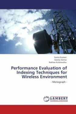 Performance Evaluation of Indexing Techniques for Wireless Environment
