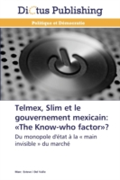 Telmex, Slim Et Le Gouvernement Mexicain: The Know-Who Factor?