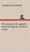 The The formation of vegetable mould through the action of worms, with observations on their habits