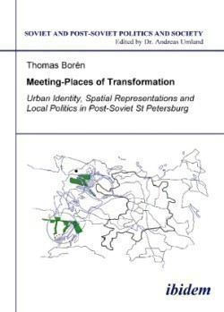 Meeting Places of Transformation - Urban Identity, Spatial Representations, and Local Politics in St. Petersburg, Russia