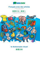 BABADADA, Francais avec des articles - Traditional Chinese (Taiwan) (in chinese script), le dictionnaire visuel - visual dictionary (in chinese script)