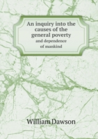 Inquiry Into the Causes of the General Poverty and Dependence of Mankind