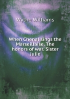 When Chenal Sings the Marseillaise. the Honors of War. Sister Julie